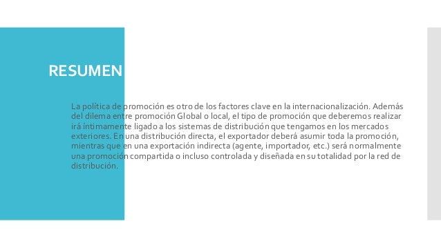 RESUMEN  La política de promoción es otro de los factores clave en la internacionalización.Además del dilema entre promoc...