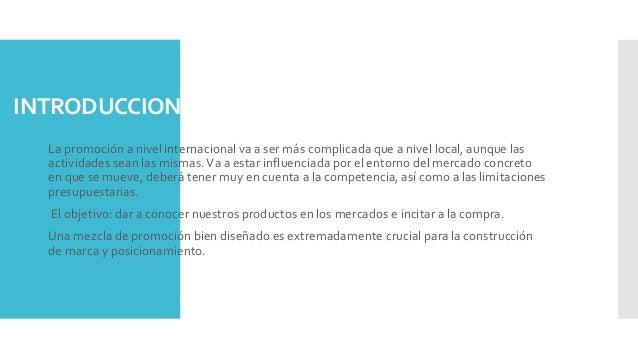 INTRODUCCION La promoción a nivel internacional va a ser más complicada que a nivel local, aunque las actividades sean las...