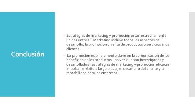 Conclusión  Estrategias de marketing y promoción están estrechamente unidas entre sí . Marketing incluye todos los aspect...