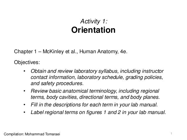 Activity 1: Orientation Chapter 1 – McKinley et al., Human Anatomy, 4e. Objectives: • Obtain and review laboratory syllabu...