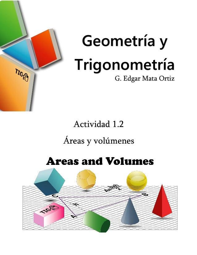 Geometría y Trigonometría Actividad 1.2 Áreas y volúmenes G. Edgar Mata Ortiz