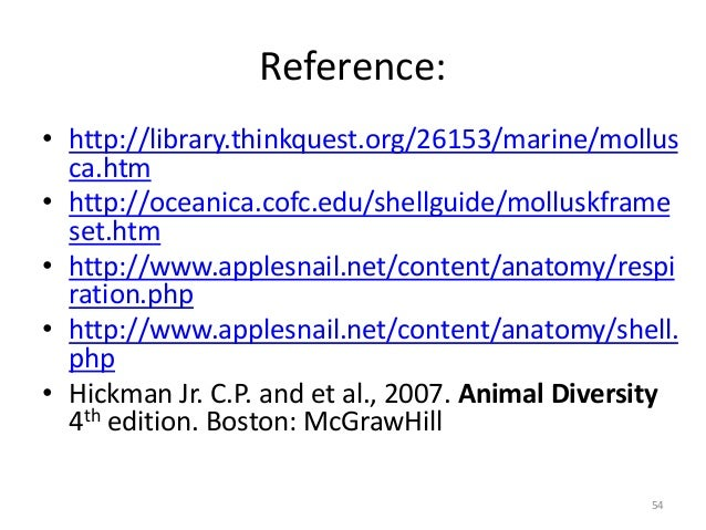 Reference: • http://library.thinkquest.org/26153/marine/mollus ca.htm • http://oceanica.cofc.edu/shellguide/molluskframe s...