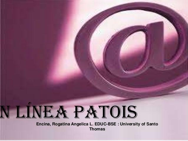 n línea Patois Encina, Rogatina Angelica L. EDUC-BSE : University of Santo Thomas