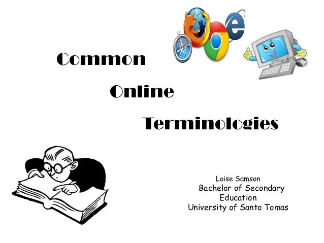 Common  Online Terminologies Loise Samson  Bachelor of Secondary Education University of Santo Tomas