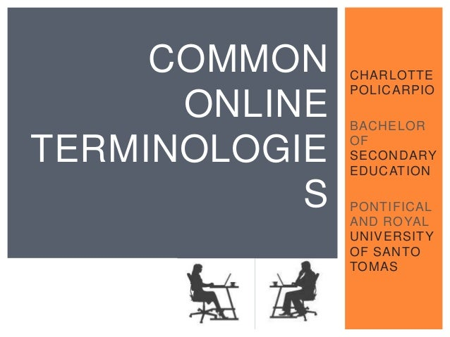COMMON ONLINE TERMINOLOGIE S  CHARLOTTE POLICARPIO BACHELOR OF SECONDARY EDUCATION PONTIFICAL AND ROYAL UNIVERSITY OF SANT...