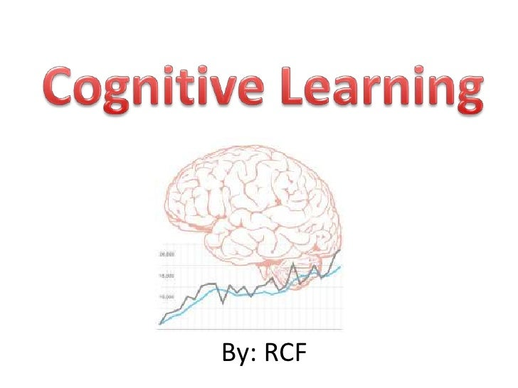 Cognitive Learning<br />By: RCF<br />