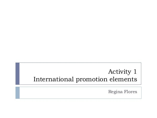 Activity 1 International promotion elements Regina Flores