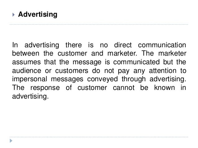  Advertising In advertising there is no direct communication between the customer and marketer. The marketer assumes that...