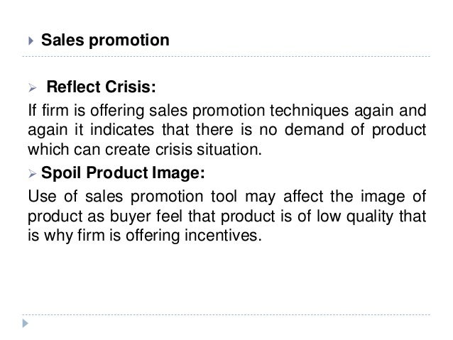  Sales promotion  Reflect Crisis: If firm is offering sales promotion techniques again and again it indicates that there...