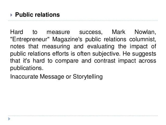 " Public relations Hard to measure success, Mark Nowlan, ""Entrepreneur"" Magazine's public relations columnist, notes that ..."