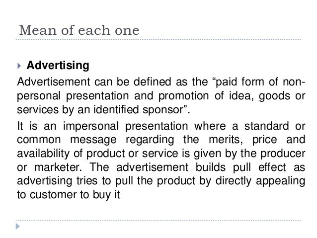 """Mean of each one  Advertising Advertisement can be defined as the """"paid form of non- personal presentation and promotion ..."""