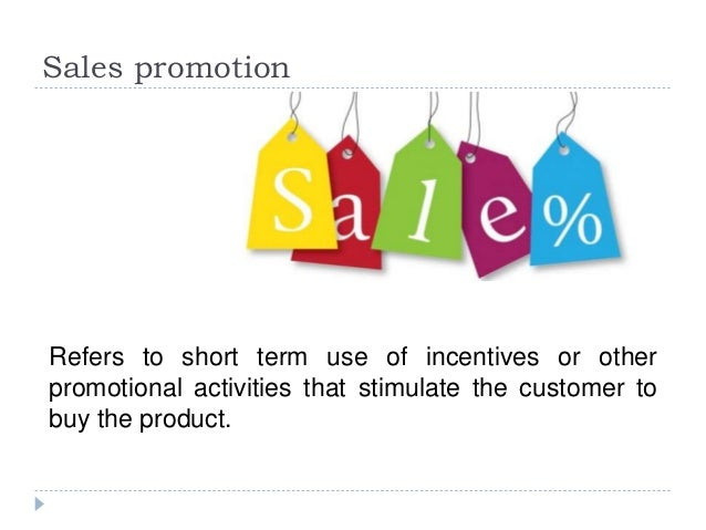 Sales promotion Refers to short term use of incentives or other promotional activities that stimulate the customer to buy ...