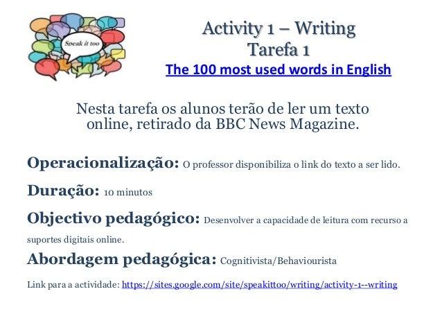 Activity 1 – WritingTarefa 1The 100 most used words in EnglishNesta tarefa os alunos terão de ler um textoonline, retirado...