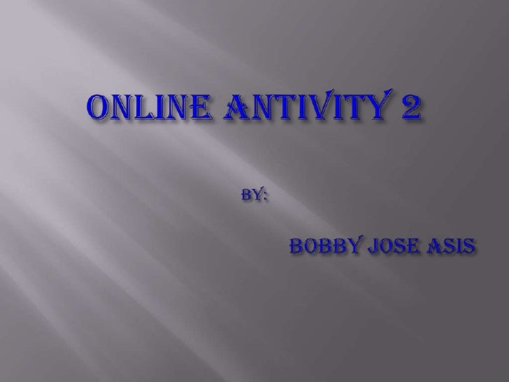 ONLINE ANTIVITY 2By:                  		Bobby joseasis<br />