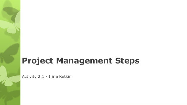project management steps activity 21 irina ketkin