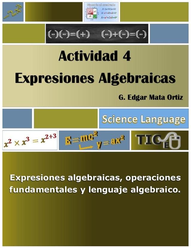 Actividad 4 Expresiones Algebraicas G. Edgar Mata Ortiz Expresiones algebraicas, operaciones fundamentales y lenguaje alge...