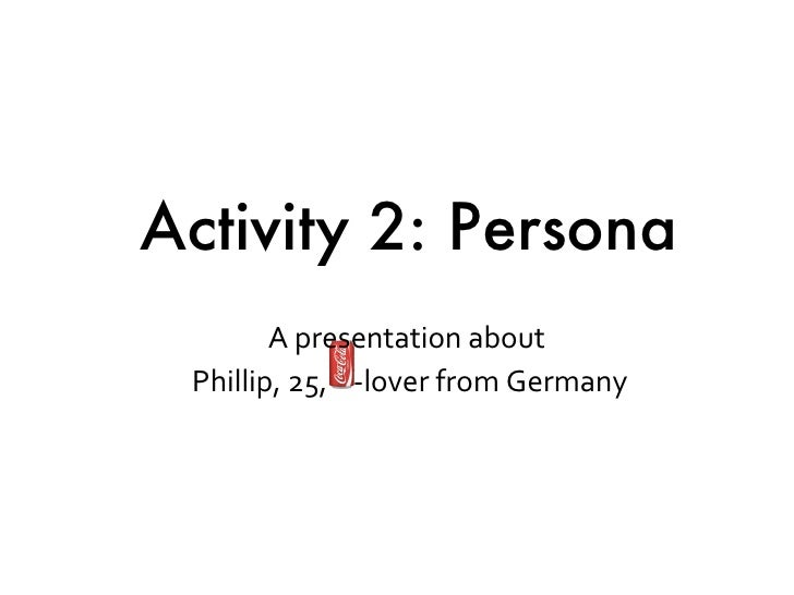 A presentation about  Phillip, 25,  -lover from Germany Activity 2: Persona