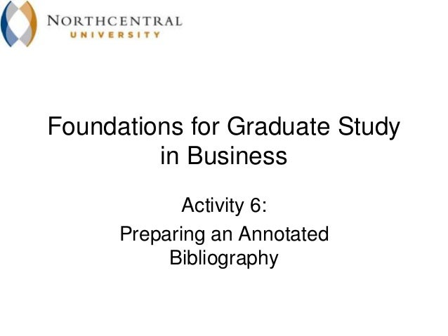 Foundations for Graduate Study         in Business             Activity 6:      Preparing an Annotated           Bibliogra...