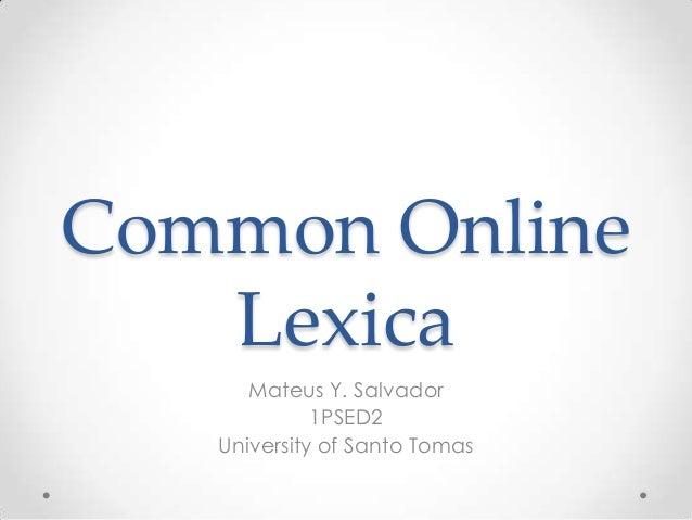 Common Online Lexica Mateus Y. Salvador 1PSED2 University of Santo Tomas