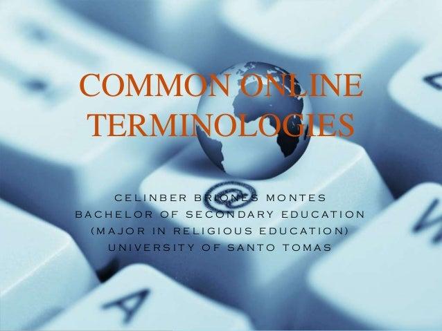 COMMON ONLINE TERMINOLOGIES CELINBER BRIONES MONTES B AC H E LO R O F S E CO N DA R Y E D U C AT I O N ( M A J O R I N R E...