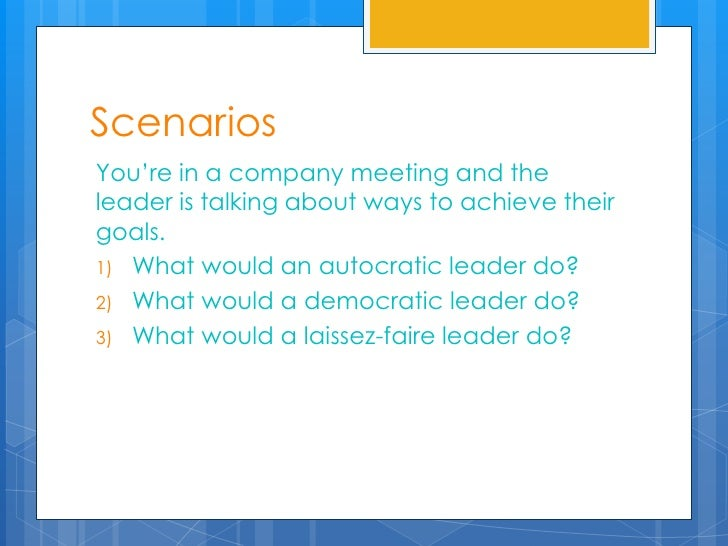 ScenariosYou're in a company meeting and theleader is talking about ways to achieve theirgoals.1) What would an autocratic...