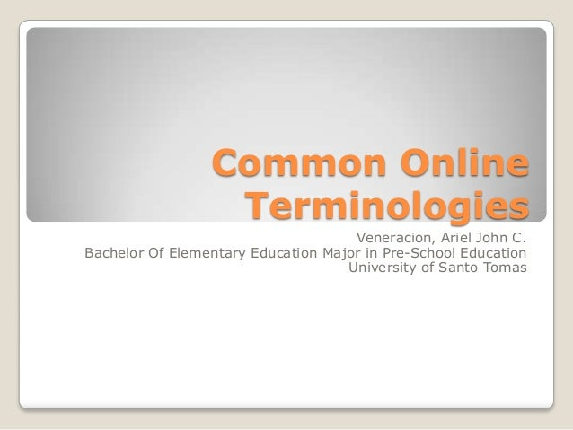 Common Online Terminologies Veneracion, Ariel John C. Bachelor Of Elementary Education Major in Pre-School Education Unive...