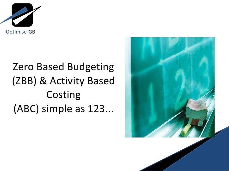 Zero Based Budgeting (ZBB) & Activity Based Costing (ABC) simple as 123... Optimise- GB