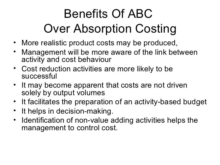 advantages of activity based costing Examine the absorption costing method for accounting purposes, and learn about the advantages and disadvantages associated with absorption costing.
