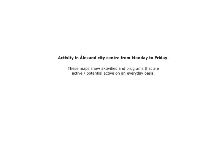 Activity in Ålesund city centre from Monday to Friday.      These maps show aktivities and programs that are       active ...