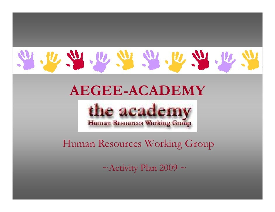 AEGEE-ACADEMY   Human Resources Working Group         ~Activity Plan 2009 ~