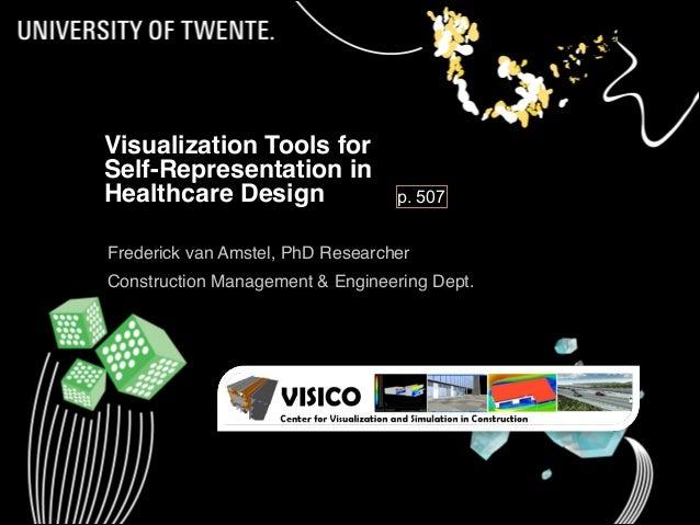1 Visualization Tools for  Self-Representation in  Healthcare Design Frederick van Amstel, PhD Researcher Construction Ma...