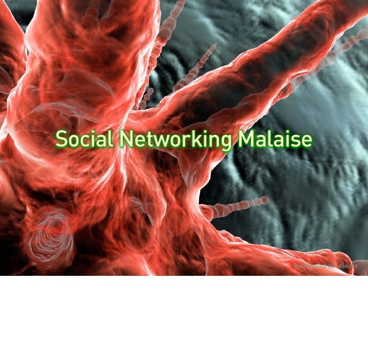 Social Networking Malaise                            Background by ~raages