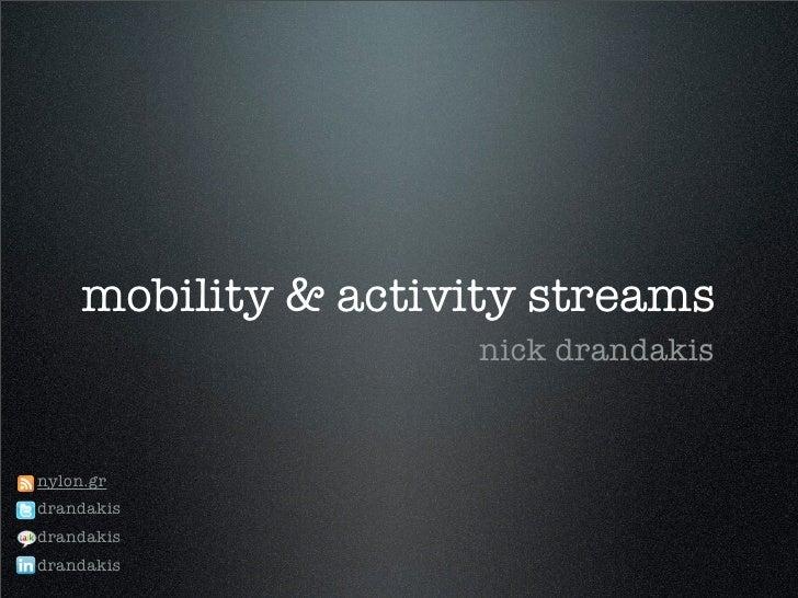 mobility & activity streams                      nick drandakis   nylon.gr drandakis drandakis drandakis