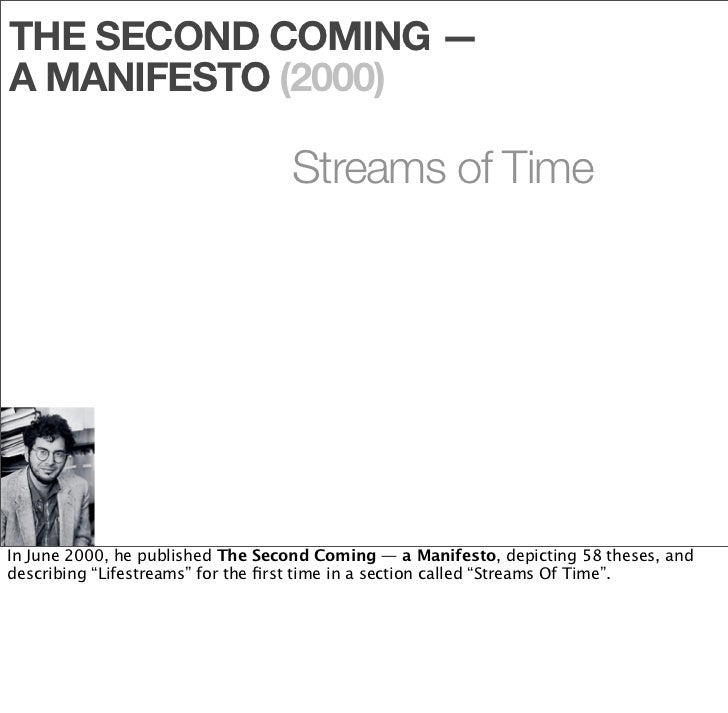 """THE SECOND COMING — A MANIFESTO (2000)                              38        A """"lifestream"""" organizes information not as ..."""