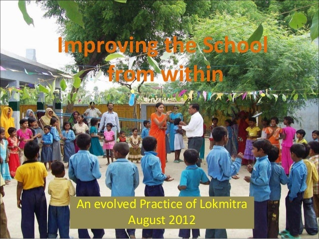 Improving the School from within An evolved Practice of Lokmitra August 2012