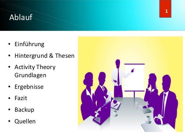 2 2 Ablauf ● Einführung ● Hintergrund & Thesen ● Activity Theory Grundlagen ● Ergebnisse ● Fazit ● Backup ● Quellen 1