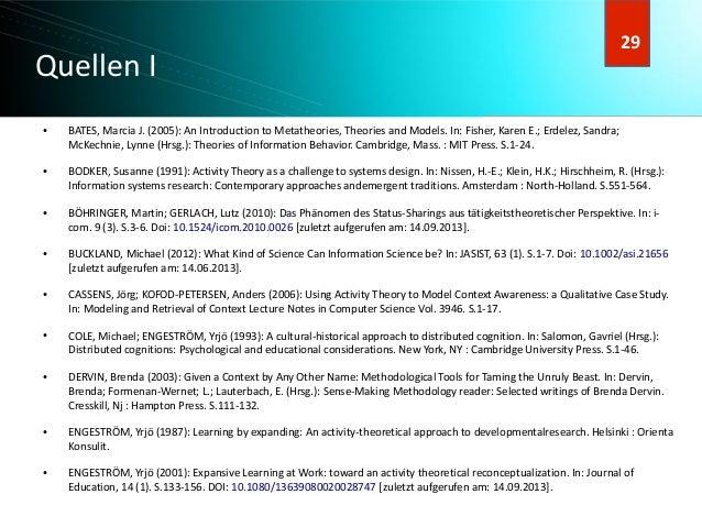 30 30 Quellen I ● BATES, Marcia J. (2005): An Introduction to Metatheories, Theories and Models. In: Fisher, Karen E.; Erd...