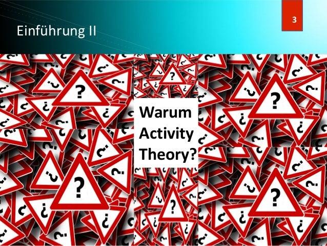 4 4 Einführung II Warum Activity Theory? 3