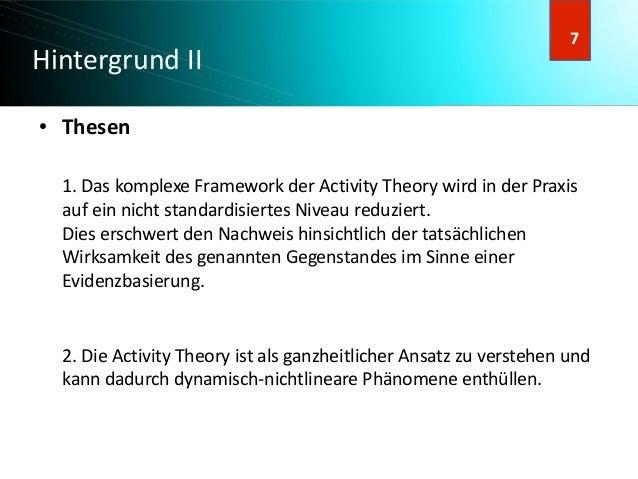 8 8 Hintergrund II ● Thesen 1. Das komplexe Framework der Activity Theory wird in der Praxis auf ein nicht standardisierte...