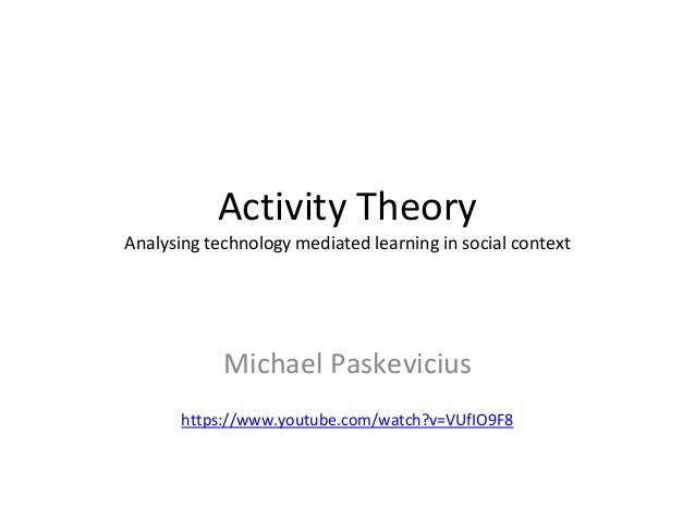 Activity Theory Analysing technology mediated learning in social context Michael Paskevicius https://www.youtube.com/watch...