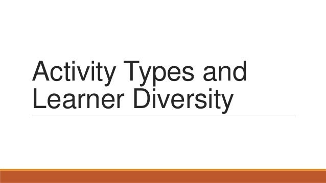 Activity Types and Learner Diversity