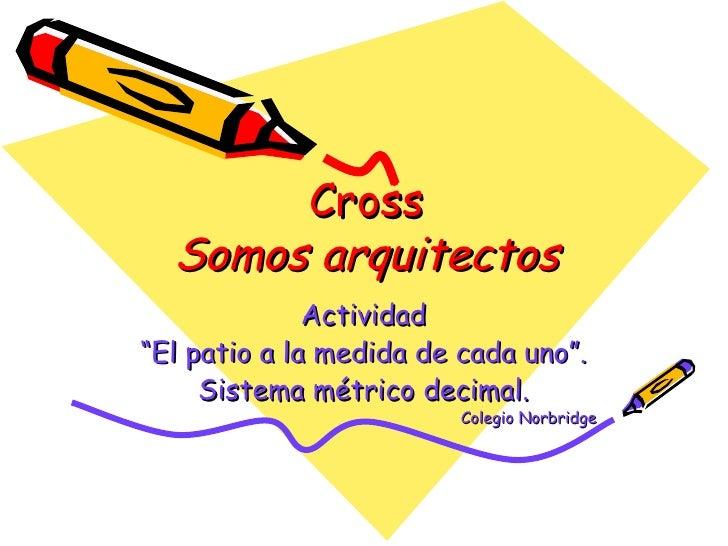 """Cross Somos arquitectos Actividad """" El patio a la medida de cada uno"""". Sistema métrico decimal. Colegio Norbridge"""