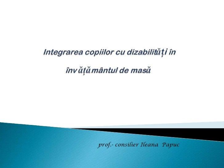 prof.- consilier Ileana Papuc