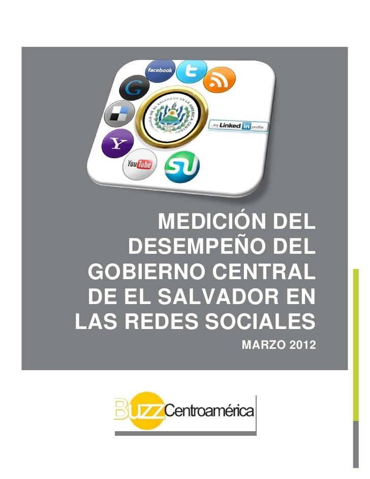 MEDICIÓN DEL    DESEMPEÑO DEL GOBIERNO CENTRAL DE EL SALVADOR ENLAS REDES SOCIALES             MARZO 2012