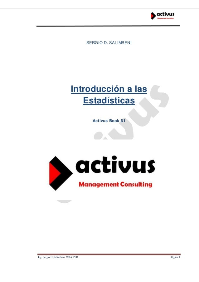 SERGIO D. SALIMBENI  Introducción a las Estadísticas Activus Book 61  Ing. Sergio D. Salimbeni, MBA, PhD  Página 1