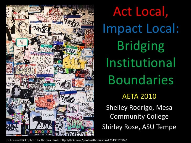 Act Local, Impact Local: Bridging Institutional Boundaries<br />AETA 2010<br />Shelley Rodrigo, Mesa Community College<br ...