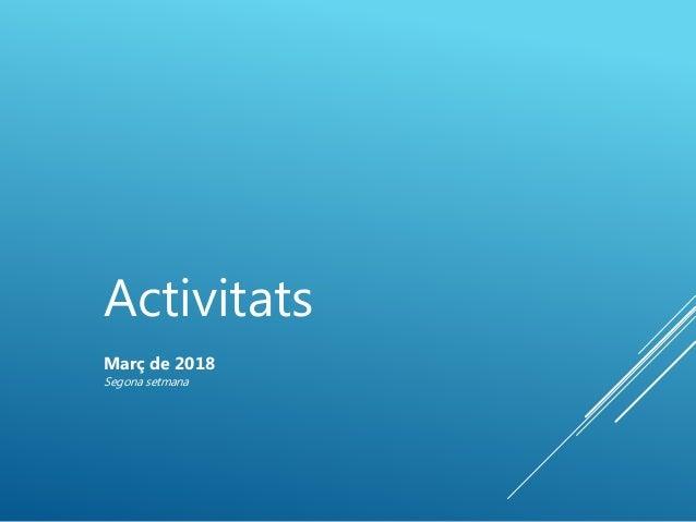 Activitats Mar� de 2018 Segona setmana