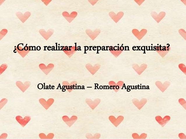 ¿Cómo realizar la preparación exquisita? Olate Agustina – Romero Agustina