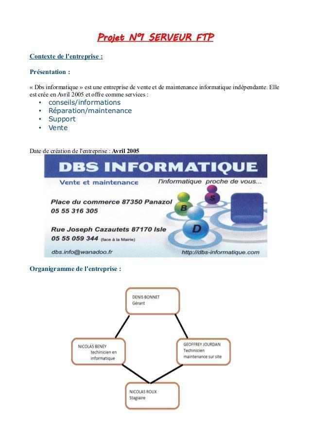 PPrroojjeett NN°°11 SSEERRVVEEUURR FFTTPP  Contexte de l'entreprise :  Présentation :  « Dbs informatique » est une entrep...