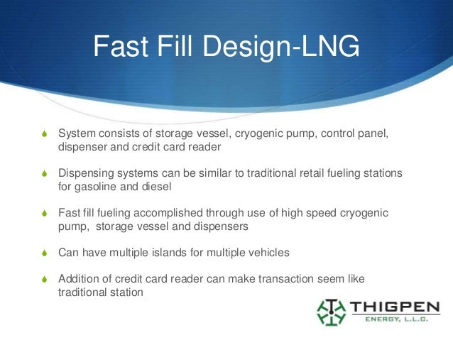 Fast Fill Design-LNGS   System consists of storage vessel, cryogenic pump, control panel,    dispenser and credit card rea...